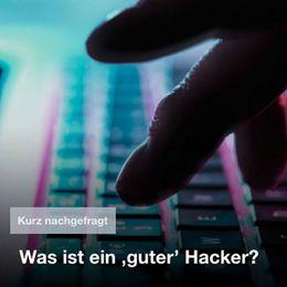 Kurz nachgefragt – Was ist ein guter Hacker?